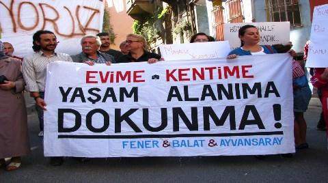 """Fener-Balat-Ayvansaray Sakinleri """"Yaşam Alanıma Dokunma"""" Dedi"""