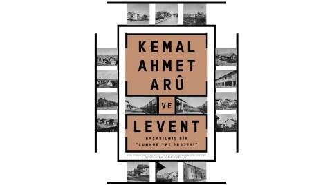 """Kemal Ahmet Arû ve Levent: Başarılmış Bir """"Cumhuriyet Projesi"""""""
