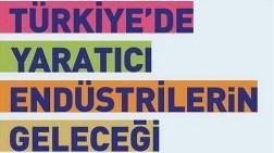 """""""Türkiye'de Yaratıcı Endüstrilerin Geleceği"""""""