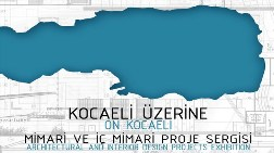 """Kocaeli Üzerine"" Mimari ve İç Mimari Proje Sergisi"