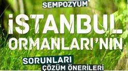 İstanbul Ormanlarının Sorunları ve Çözüm Önerileri Sempozyumu