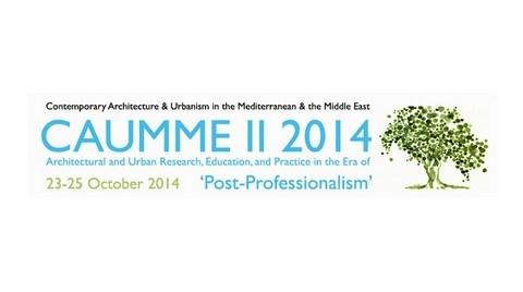 """CAUMME 2014: """"Post-Profesyonellik Çağında Mimari ve Kentsel Araştırma, Eğitim ve Pratik"""""""
