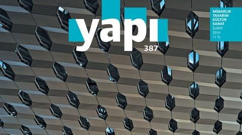 Mimarlık, Tasarım, Kültür ve Sanat Dergisi YAPI'nın ŞUBAT Sayısı Çıktı