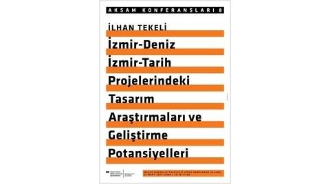 """""""İzmir-Deniz, İzmir-Tarih Projelerindeki Tasarım Araştırmaları ve Gelişme Potansiyelleri"""""""