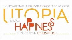 """Uluslararası Mimarlar Fikir Yarışması """"Ütopya ve Mutluluk"""""""