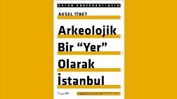 """Arkeolojik Bir """"Yer"""" Olarak İstanbul"""