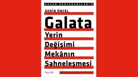 """""""Galata: Yerin Değişimi - Mekânın Sahneleşmesi"""""""