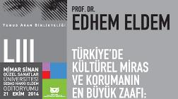 """""""Türkiye'de Kültürel Miras ve Korumanın En Büyük Zaafı: Siyaset"""""""