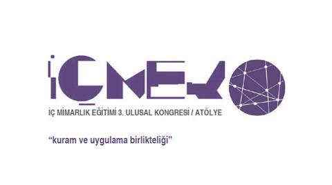 İÇMEK / İç Mimarlık Eğitimi 3. Ulusal Kongresi ve Atölye Çalışmaları