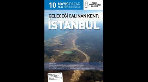"""""""Geleceği Çalınan Kent İstanbul"""""""