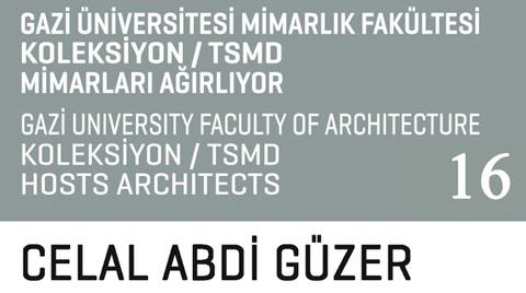 Koleksiyon/TSMD Mimarları Ağırlıyor: Celal Abdi Güzer