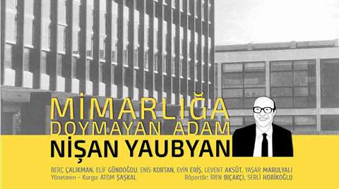 """""""Mimarlığa Doymayan Adam, Nişan Yaubyan"""""""
