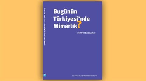 """""""Bugünün Türkiye'sinde Mimarlık"""" Kitabı Çıktı"""