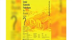 """""""İzmir Elektrik Fabrikası"""" Ne Olmak İster?"""