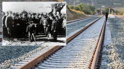 İlk Kazmayı Atatürk'ün Vurduğu Yenilenen Demiryolu Hattı Açılıyor