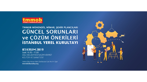 TMMOB Mühendis, Mimar ve Şehir Plancılarının Güncel Sorunları ve Çözüm Önerileri İstanbul Yerel Kurultayı