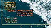 Karadeniz Havzası Kıyı Bölgelerinde Kentleşme ve Çevre Politikaları Paneli