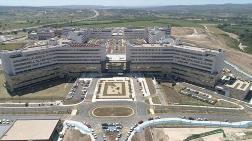 Şehir Hastanelerine 8 Ayda 17 Hastane Parası Gitti