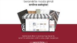 Ege Seramik'te Online Satış Dönemi Başlıyor