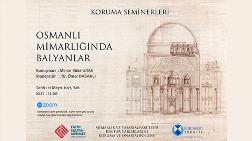 """Koruma Seminerleri: """"Osmanlı Mimarlığında Balyanlar"""""""