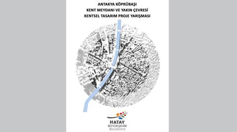 Antakya Köprübaşı Kent Meydanı ve Yakın Çevresi Kentsel Tasarım Proje Yarışması