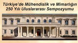 Türkiye'de Mühendislik ve Mimarlığın 250 Yılı Uluslararası Sempozyumu